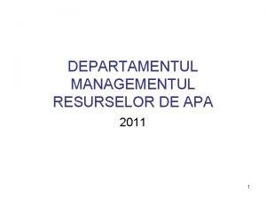 DEPARTAMENTUL MANAGEMENTUL RESURSELOR DE APA 2011 1 REALIZARI