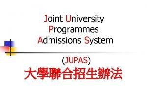 Joint University Programmes Admissions System JUPAS 2003 Universities