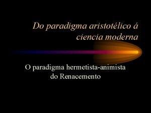 Do paradigma aristotlico ciencia moderna O paradigma hermetistaanimista