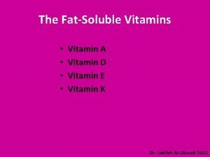 The FatSoluble Vitamins Vitamin A Vitamin D Vitamin