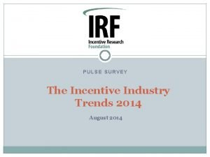 PULSE SURVEY The Incentive Industry Trends 2014 August