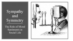 Sympathy and Symmetry The Role of Moral Sentiments