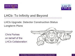 LHCb To Infinity and Beyond LHCb Upgrade Detector