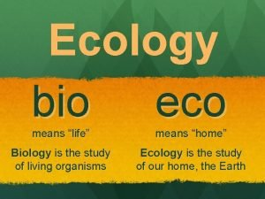 Ecology bio eco means life means home Biology