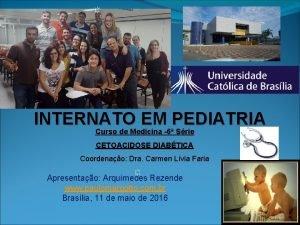 INTERNATO EM PEDIATRIA Curso de Medicina 6 Srie