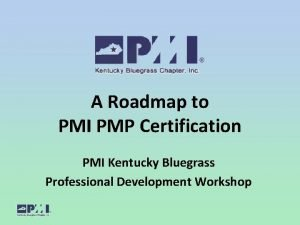 A Roadmap to PMI PMP Certification PMI Kentucky