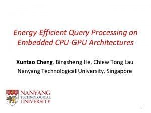 EnergyEfficient Query Processing on Embedded CPUGPU Architectures Xuntao