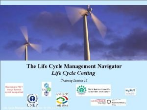 The Life Cycle Management Navigator Life Cycle Costing