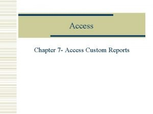 Access Chapter 7 Access Custom Reports Custom Reports