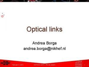 Optical links Andrea Borga andrea borganikhef nl A