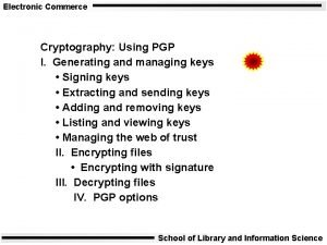 Electronic Commerce Cryptography Using PGP I Generating and