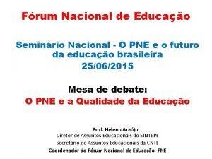Frum Nacional de Educao Seminrio Nacional O PNE