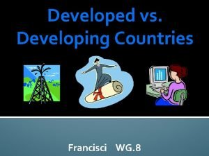 Developed vs Developing Countries Francisci WG 8 Developed