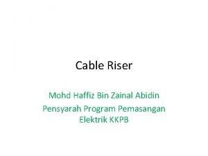 Cable Riser Mohd Haffiz Bin Zainal Abidin Pensyarah