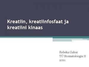 Kreatiin kreatiinfosfaat ja kreatiini kinaas Rebeka Gabor T