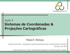 Aula 4 Sistemas de Coordenadas Projees Cartogrficas Flvia