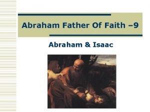 Abraham Father Of Faith 9 Abraham Isaac The