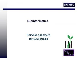 Bioinformatics Pairwise alignment Revised 01206 Introduction Why aligning