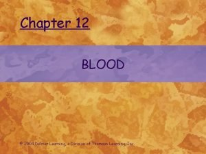 Chapter 12 BLOOD 2004 Delmar Learning a Division