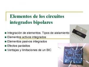 Elementos de los circuitos integrados bipolares Integracin de