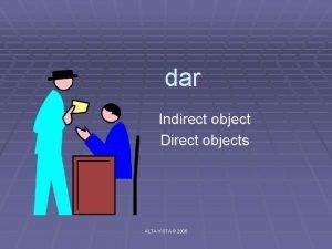 dar Indirect object Direct objects ALTAVISTA 2006 dar