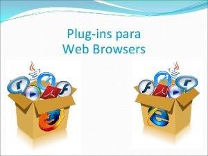 Plugins para Web Browsers Plugins x Extenses Plugins