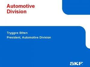 Automotive Division Tryggve Sthen President Automotive Division Presentation