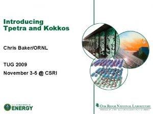 Introducing Tpetra and Kokkos Chris BakerORNL TUG 2009