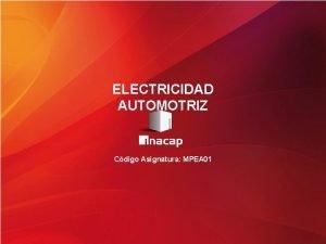 ELECTRICIDAD AUTOMOTRIZ Cdigo Asignatura MPEA 01 Descripcin Electricidad