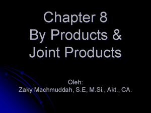 Chapter 8 By Products Joint Products Oleh Zaky