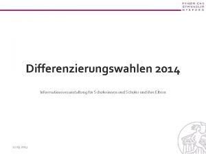 Differenzierungswahlen 2014 Informationsveranstaltung fr Schlerinnen und Schler und