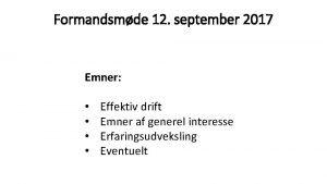 Formandsmde 12 september 2017 Emner Effektiv drift Emner