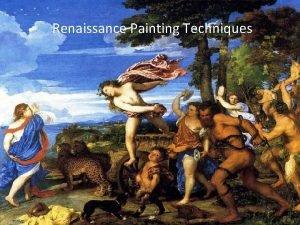 Renaissance Painting Techniques Renaissance Painting Techniques Introduction The