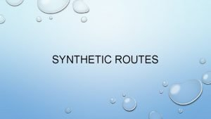 SYNTHETIC ROUTES SYNTHETIC ROUTES SUMMARY OF STUDIED REACTIONS