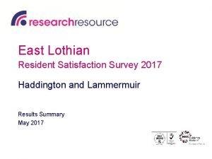 East Lothian Resident Satisfaction Survey 2017 Haddington and