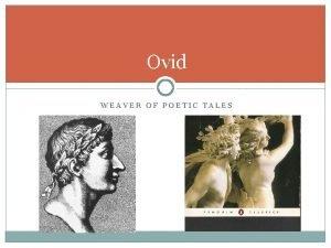 Ovid WEAVER OF POETIC TALES Publius Ovidius Naso
