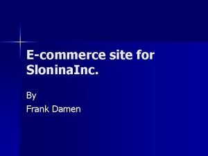 Ecommerce site for Slonina Inc By Frank Damen
