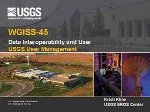 WGISS45 Data Interoperability and User USGS User Management