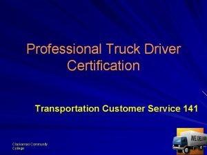 Professional Truck Driver Certification Transportation Customer Service 141