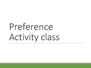 Preference Activity class Understanding the preference Activity class