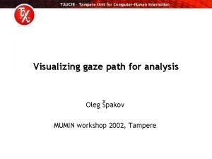 TAUCHI Tampere Unit for ComputerHuman Interaction Visualizing gaze