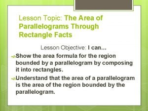 Lesson Topic The Area of Parallelograms Through Rectangle
