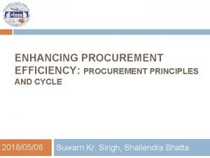 ENHANCING PROCUREMENT EFFICIENCY PROCUREMENT PRINCIPLES AND CYCLE 20180508