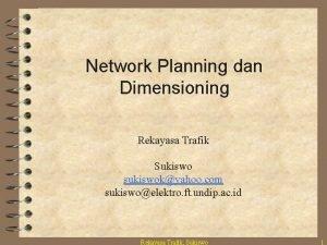 Network Planning dan Dimensioning Rekayasa Trafik Sukiswo sukiswokyahoo