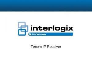 Tecom IP Receiver Overview The Tecom IP Receiver