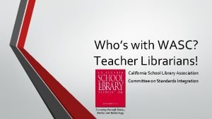 Whos with WASC Teacher Librarians California School Library