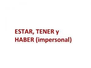 ESTAR TENER y HABER impersonal HAY Hay es