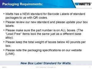 Packaging Requirements Watts has a NEW standard for