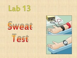 Lab 13 Sweat Test A sweat test measures