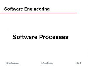 Software Engineering Software Processes Software Engineering Software Processes